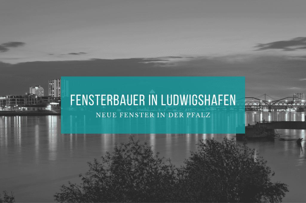 Fensterbauer Ludwigshafen